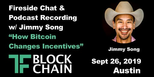 Fireside Chat w/ Jimmy Song | How Bitcoin Changes Incentives | TF Blockchain Austin | 9/26/2019