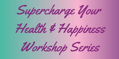 Supercharge Your Health & Happiness Workshop