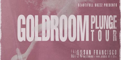 GOLDROOM (LIVE) at MEZZANINE present by BEAUTIFUL BUZZZ tickets