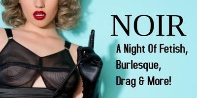 Noir: A Night of Fetish, Burlesque, Drag and More!