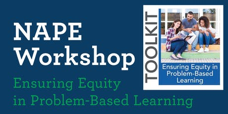 NAPE Workshop: Ensuring Equity in Problem-Based Learning, November 6th, 2019 tickets