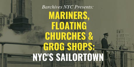 """Barchives #4 """"Mariners, Floating Churches & Grog Shops: NYC's Sailortown"""" tickets"""