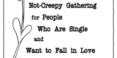 """The Not-Creepy Gathering for People Who Are Single and Want to Fall In Love"" Ages 40's & Beyond"
