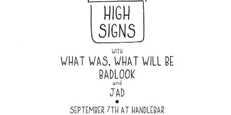 High Signs / Badlook / What Was, What Will Be / Jad tickets