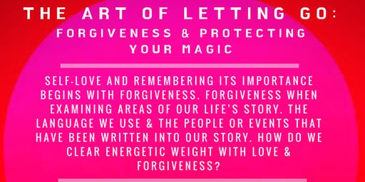 The Art of  Letting Go: Forgiveness & Protecting Your Magic