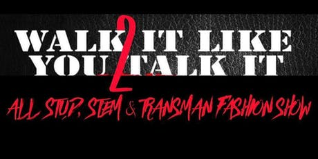 Walk It, Like You Talk It 2; All Stud, Stem & Transmen Fashion Show tickets