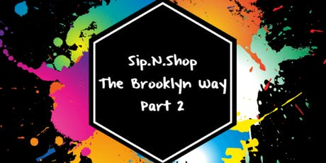 Sip.N.Shop The Brooklyn Way Part 2 tickets