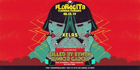 XELAS presents FLORECITA Flashback Thursdays w/ Killed By Synth + Junior Garcia  tickets