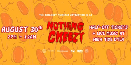 Nothing Cheezy HALF OFF NIGHT + Live Bands at High Tide! tickets
