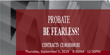 PROBATE  - BE FEARLESS	 Contracts CE #6383000-RE tickets