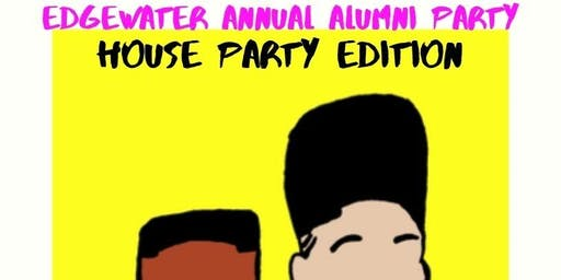 "Edgewater High School 3rd Annual Alumni Reunion""House Party Edition"""