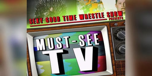 Sexy Good Time Wrestle Show: MUST-SEE TV