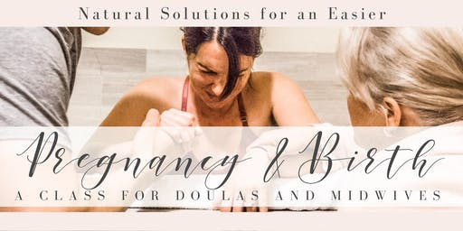 Midwife & Doula Class: Natural Solutions For an Easier Pregnancy & Birth