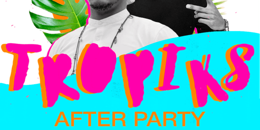 Tropiks: After Party
