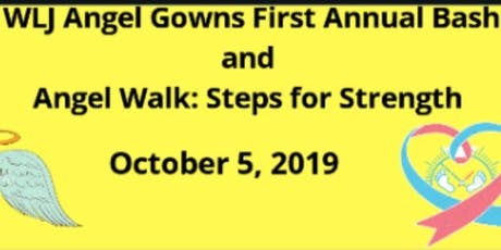 WLJ Angel Gowns First Annual Bash & Angel Walk: Steps for Strength tickets
