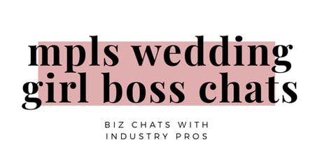 Mpls Wedding Girl Boss Chats   Your Client Experience tickets