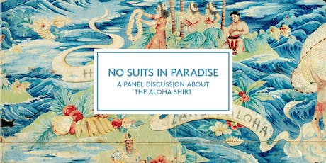 No Suits Allowed - A Panel Event on Aloha Shirts tickets