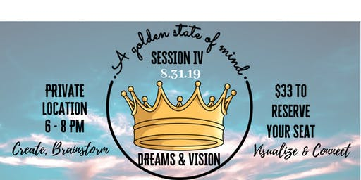 A Golden State of Mind- Session IV: Dreams & Vision