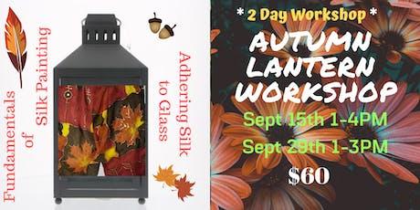 Autumn Lantern Workshop - 2-DAY Workshop with Silk Painting tickets