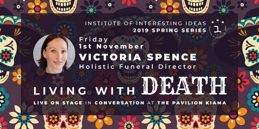 I3 Presents 'Living With Mortality' with Victoria Spence, live in Kiama