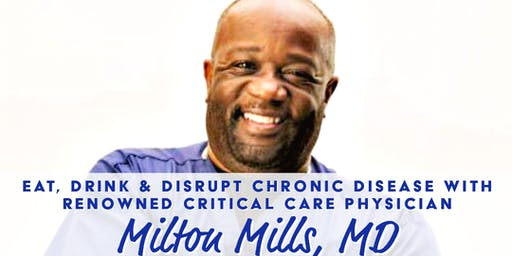 "Eat, Drink & Disrupt Disease w/Milton Mills, MD Featured:""What the Health"""