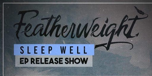 "Featherweight ""Sleep Well"" EP Release Show"
