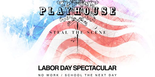 LABOR DAY WEEKEND SPECTACULAR @ PLAYHOUSE / EVERYONE FREE until 11PM