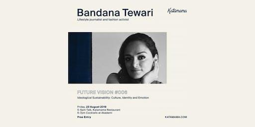 Future Vision #006: Bandana Tewari- Katamama