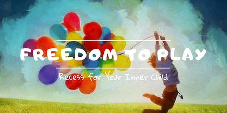 Freedom to Play - Recess for your Inner Child tickets