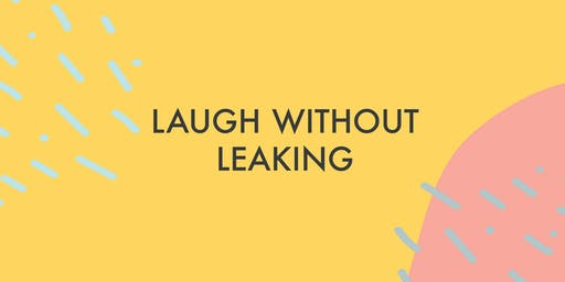 Laugh Without Leaking - Healthy Bladder & Bowel Habits & The Pelvic Floor
