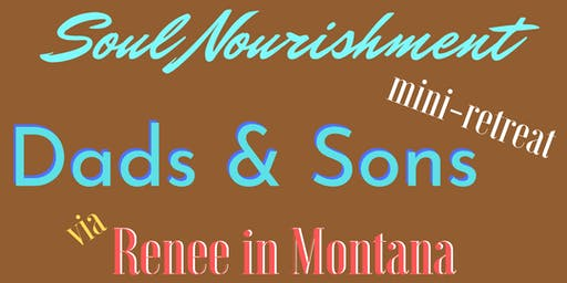 Mini-Retreat for: Dads-n-Sons INTRO to SOUL NOURISHMENT