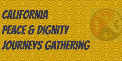Peace and Dignity Journeys California-Wide Organizing Gathering