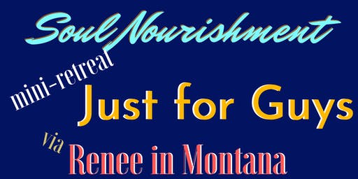 INTRO to SOUL NOURISHMENT Mini-Retreat just for Guys