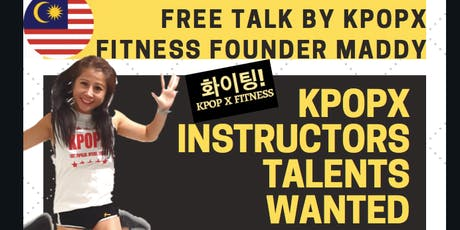 Kpop X Instructors Talents Wanted! Free Talk by Kpop X Fitness Founder Maddy tickets