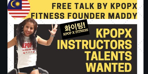Kpop X Instructors Talents Wanted! Free Talk by Kpop X Fitness Founder Maddy
