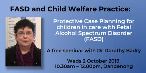 FASD and Child Welfare Practice:  A free seminar with Dr Dorothy Badry