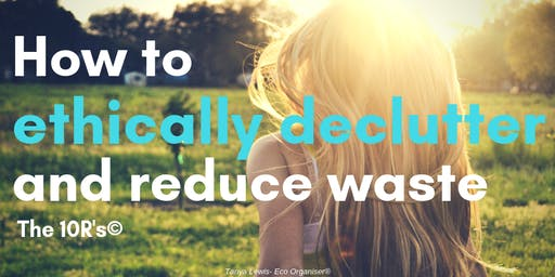 How to ethically declutter and reduce waste workshop