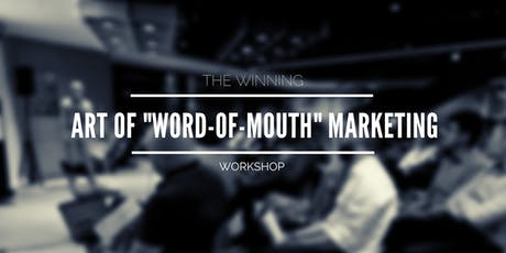 The Winning Art of Word of Mouth Marketing - Sept 2019 (4th Run) tickets