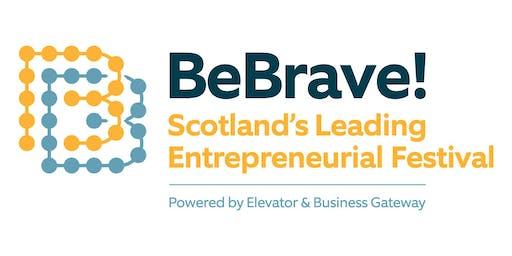 BeBrave! Scotland's Leading Entrepreneurial Festival.