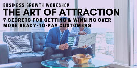 The Art of Attraction - 7 Secrets for  Attracting Your Ideal Customers tickets