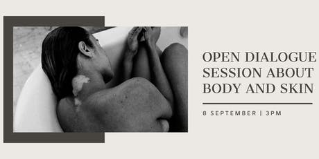 Open Dialogue Session about Body and Skin tickets