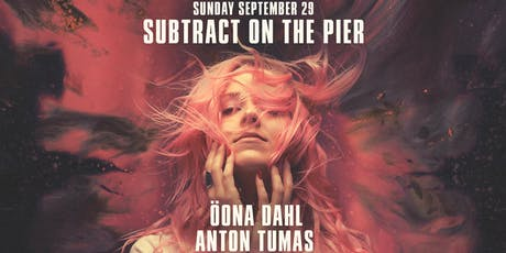 Subtract On The Pier 038 • Öona Dahl tickets