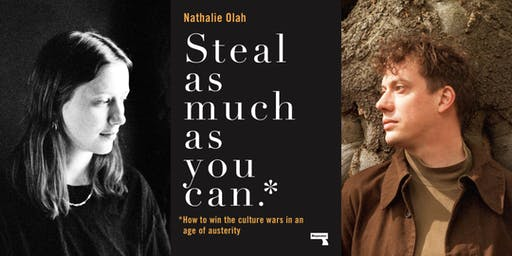 Steal As Much As You Can: Nathalie Olah in conversation with Luke Turner