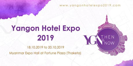 Yangon Hotel Expo 2019 (Yangon Then & Now) tickets