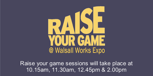 Raise Your Game @ Walsall Works Expo