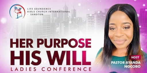Her Purpose - His Will: LABCI_Sandton Ladies Conference 2019