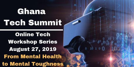Ghana Tech Summit 2019 (Online Workshop) Mental Health to Mental Toughness tickets