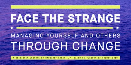 Margaret Shear - Face the Strange: Managing Yourself and Others Through Change tickets