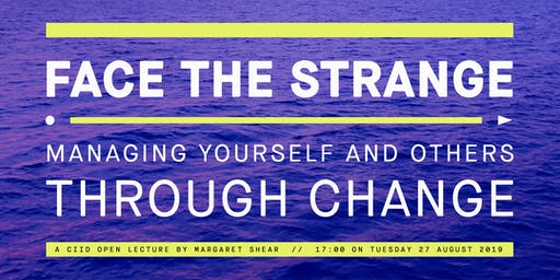 Margaret Shear - Face the Strange: Managing Yourself and Others Through Change