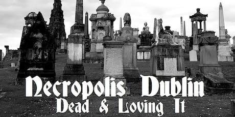 Necropolis - Dead & Loving It tickets
